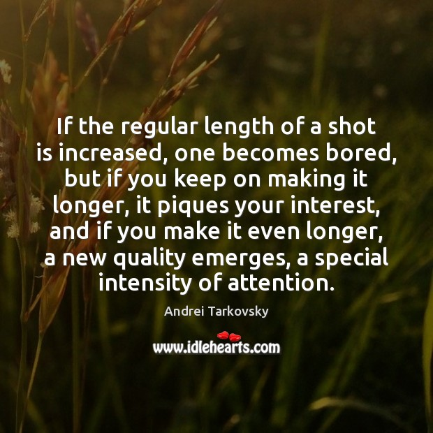 Image, If the regular length of a shot is increased, one becomes bored,