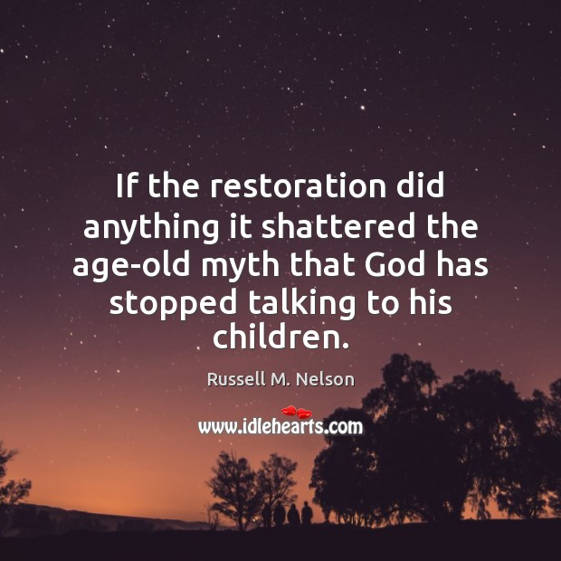 If the restoration did anything it shattered the age-old myth that God Image