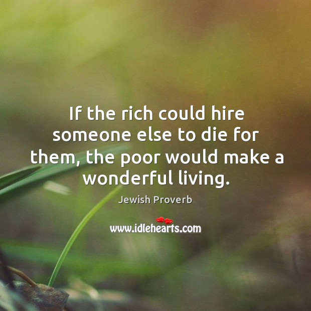 If the rich could hire someone else to die for them Jewish Proverbs Image