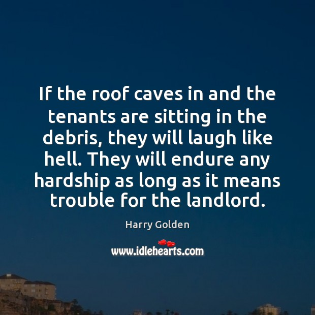If the roof caves in and the tenants are sitting in the Image