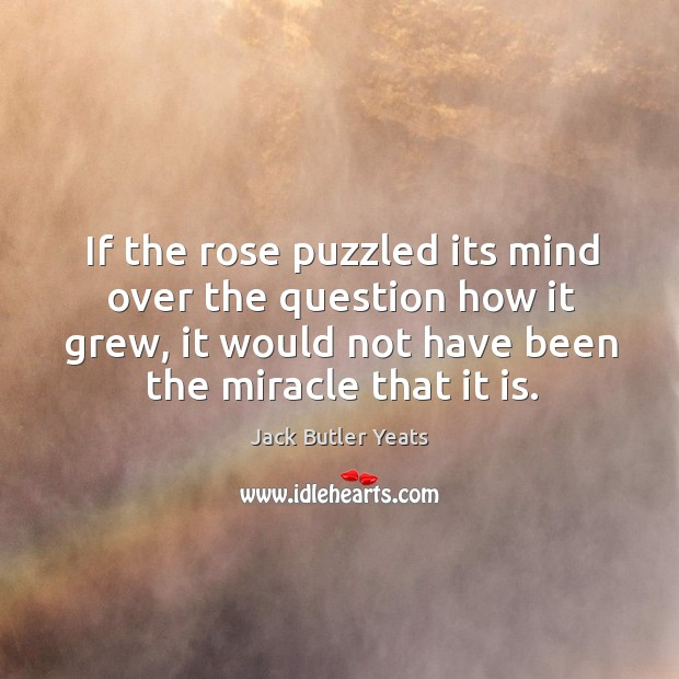 If the rose puzzled its mind over the question how it grew, Image