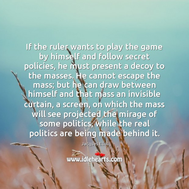 If the ruler wants to play the game by himself and follow Jacques Ellul Picture Quote