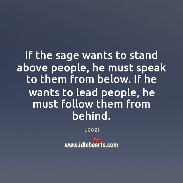 Image, If the sage wants to stand above people, he must speak to