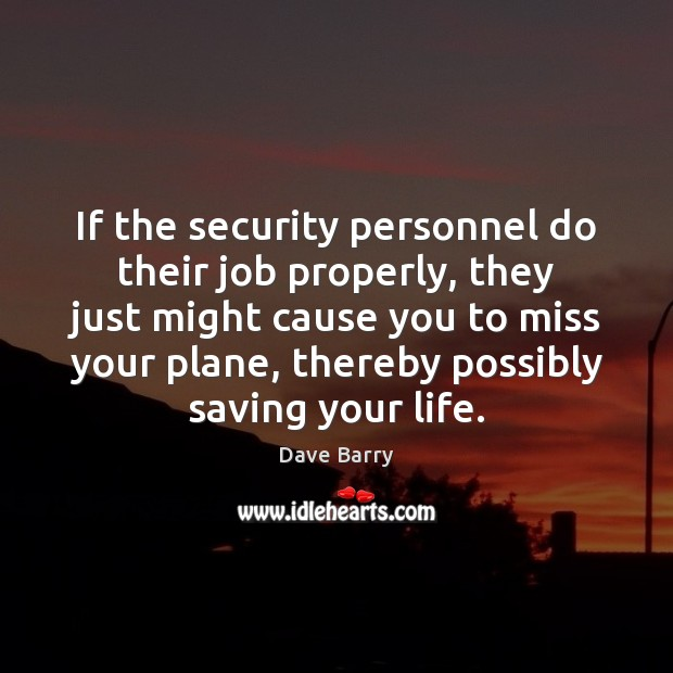 Image, If the security personnel do their job properly, they just might cause