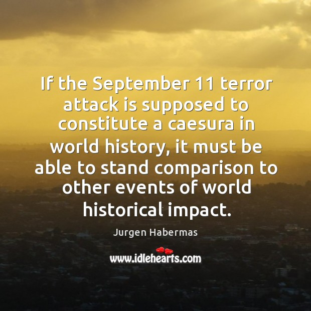 If the september 11 terror attack is supposed to constitute a caesura in world history Jurgen Habermas Picture Quote