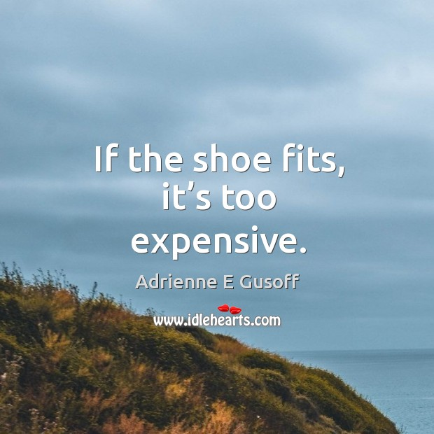 Image, If the shoe fits, it's too expensive.