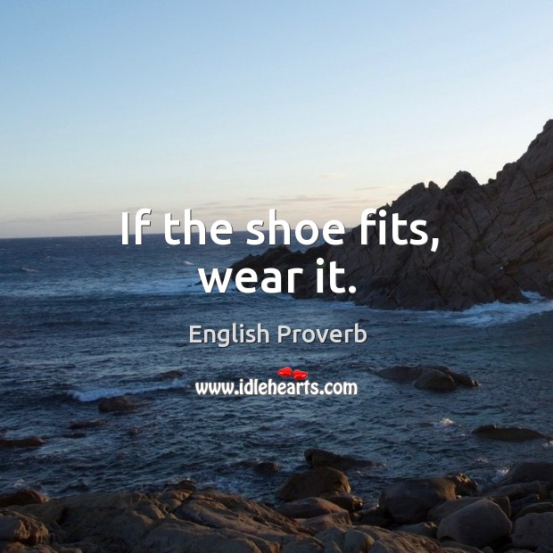 If the shoe fits, wear it. English Proverbs Image