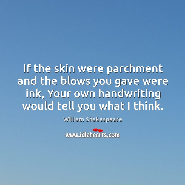 Image, If the skin were parchment and the blows you gave were ink,