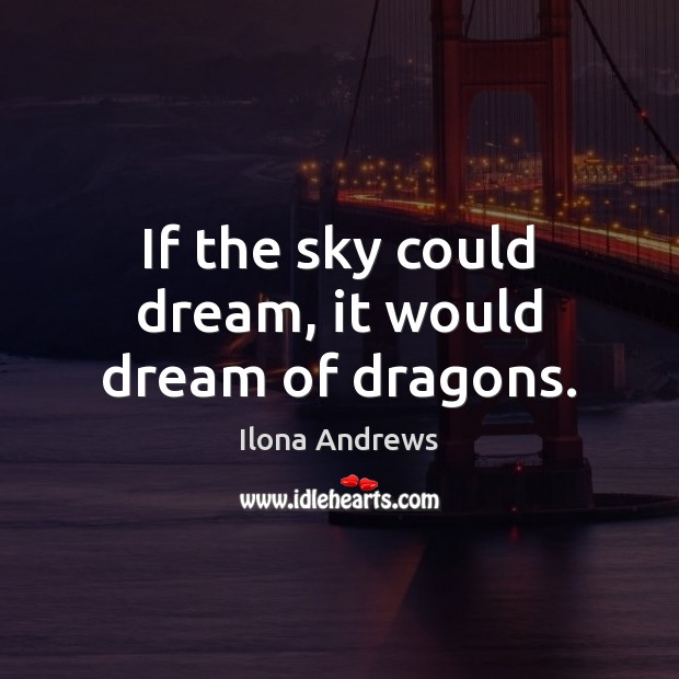 Image, If the sky could dream, it would dream of dragons.