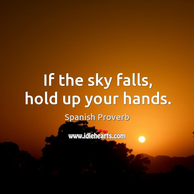 Image, If the sky falls, hold up your hands.