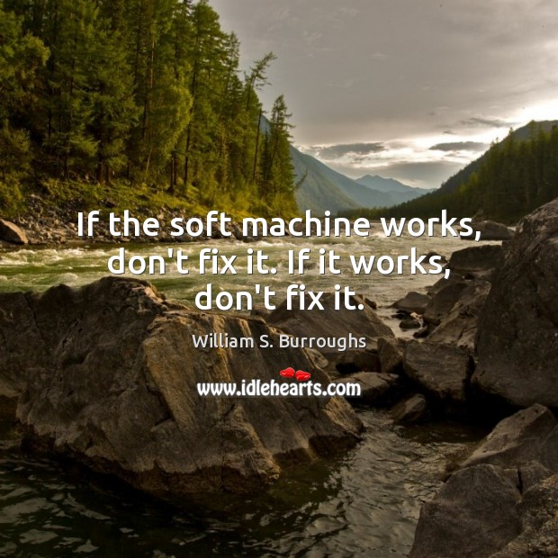 Image, If the soft machine works, don't fix it. If it works, don't fix it.