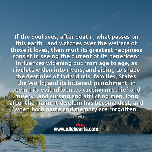 If the Soul sees, after death , what passes on this earth , and Albert Pike Picture Quote