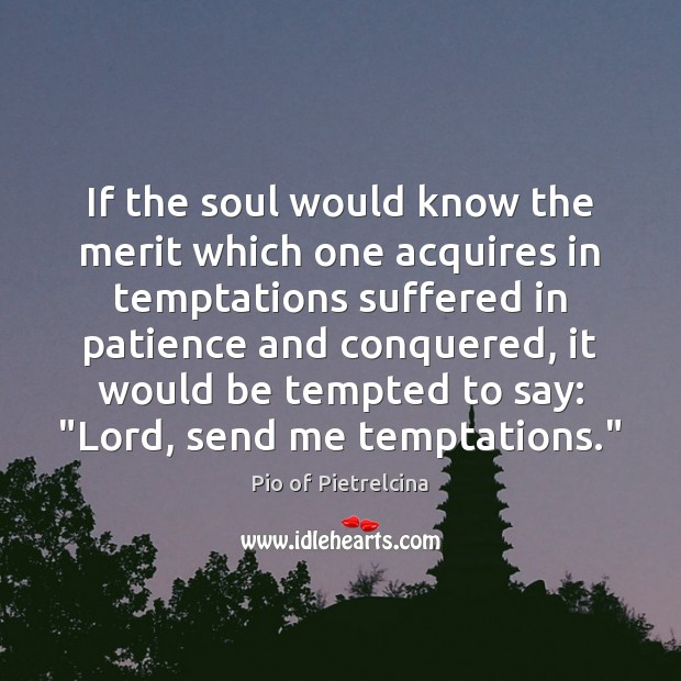 If the soul would know the merit which one acquires in temptations Image