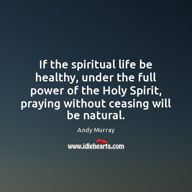 If the spiritual life be healthy, under the full power of the Image