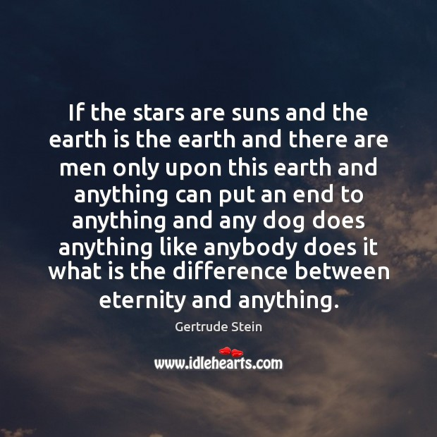 Gertrude Stein Picture Quote image saying: If the stars are suns and the earth is the earth and