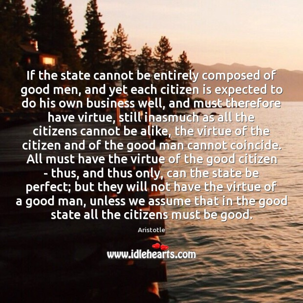 Image, If the state cannot be entirely composed of good men, and yet