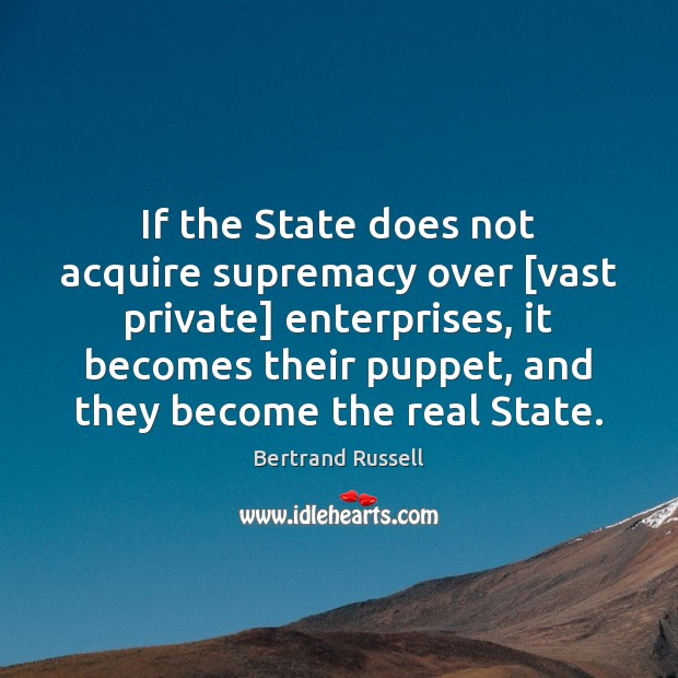 If the State does not acquire supremacy over [vast private] enterprises, it Image