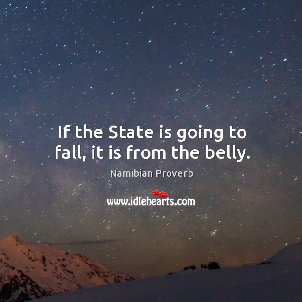 If the state is going to fall, it is from the belly. Namibian Proverbs Image