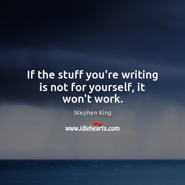 If the stuff you're writing is not for yourself, it won't work. Image