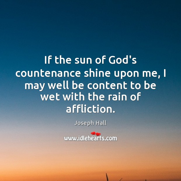 If the sun of God's countenance shine upon me, I may well Joseph Hall Picture Quote