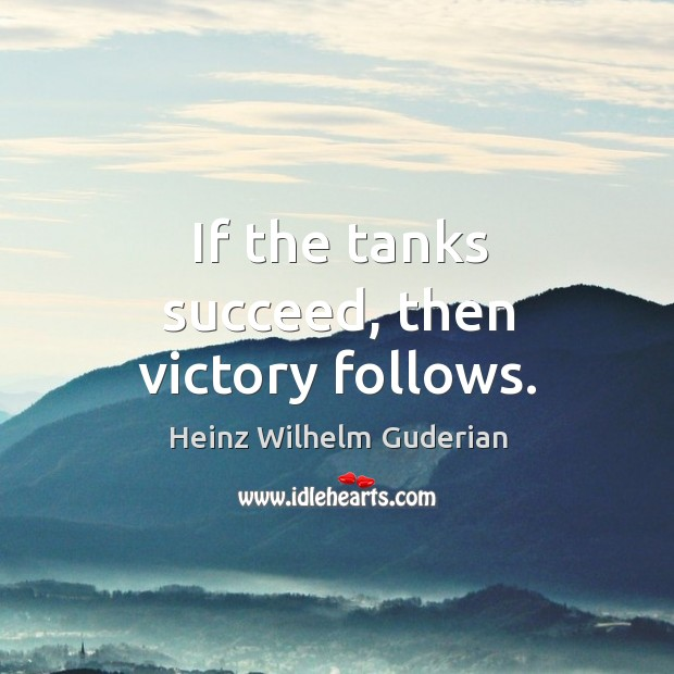 If the tanks succeed, then victory follows. Image