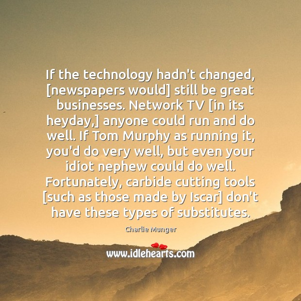 If the technology hadn't changed, [newspapers would] still be great businesses. Network Image