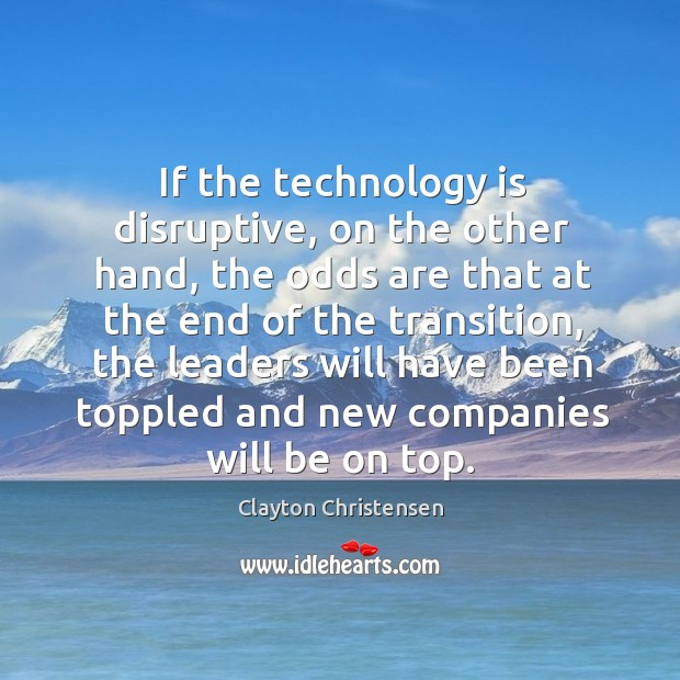 Image, If the technology is disruptive, on the other hand, the odds are