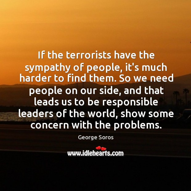If the terrorists have the sympathy of people, it's much harder to Image