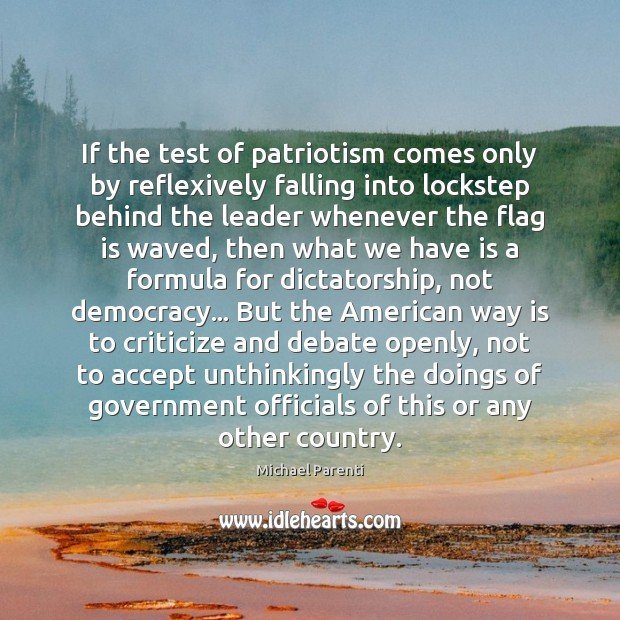 If the test of patriotism comes only by reflexively falling into lockstep Criticize Quotes Image