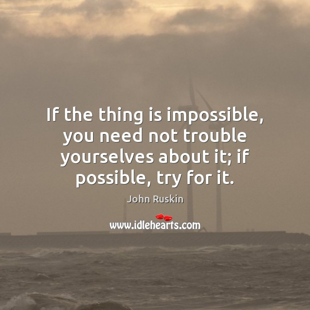 Image, If the thing is impossible, you need not trouble yourselves about it;