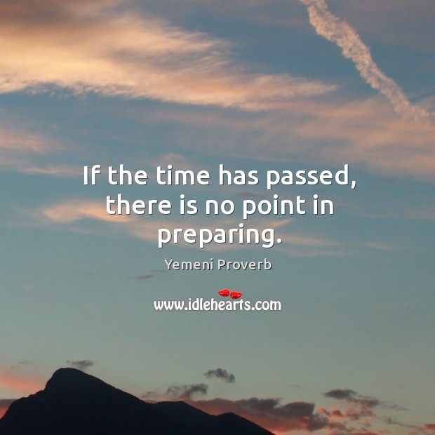 Image, If the time has passed, there is no point in preparing.