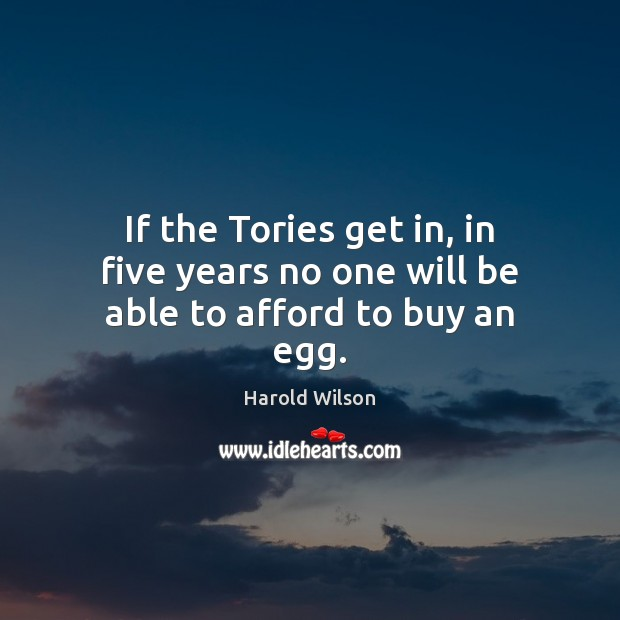 Image, If the Tories get in, in five years no one will be able to afford to buy an egg.