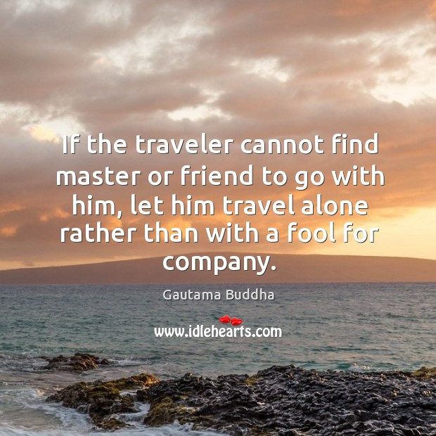 If the traveler cannot find master or friend to go with him, Image