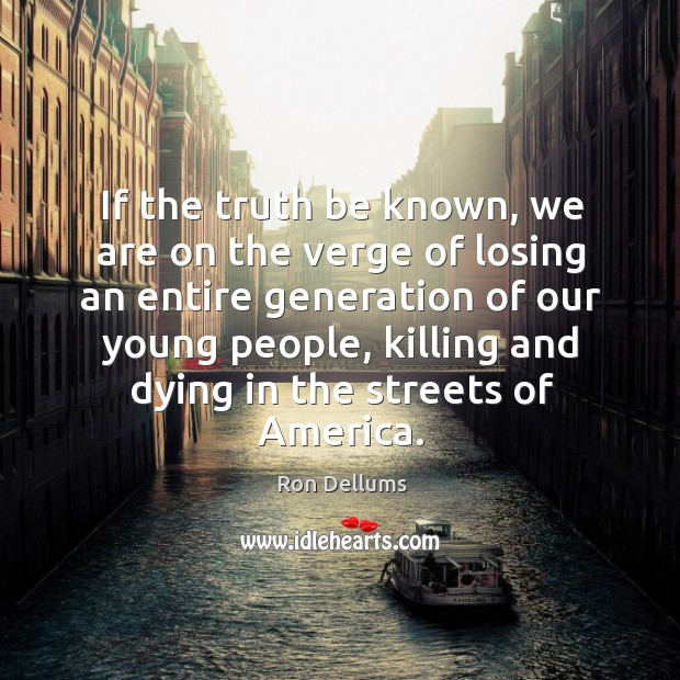 If the truth be known, we are on the verge of losing an entire generation of our young people Image