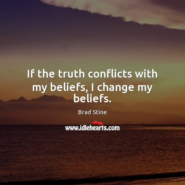 Image, If the truth conflicts with my beliefs, I change my beliefs.