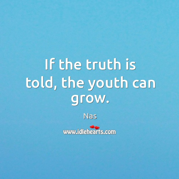 If the truth is told, the youth can grow. Image