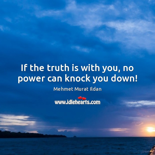 Image, If the truth is with you, no power can knock you down!