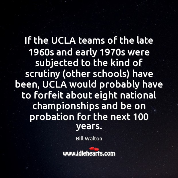 If the UCLA teams of the late 1960s and early 1970s were Bill Walton Picture Quote