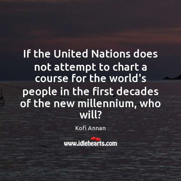 If the United Nations does not attempt to chart a course for Kofi Annan Picture Quote