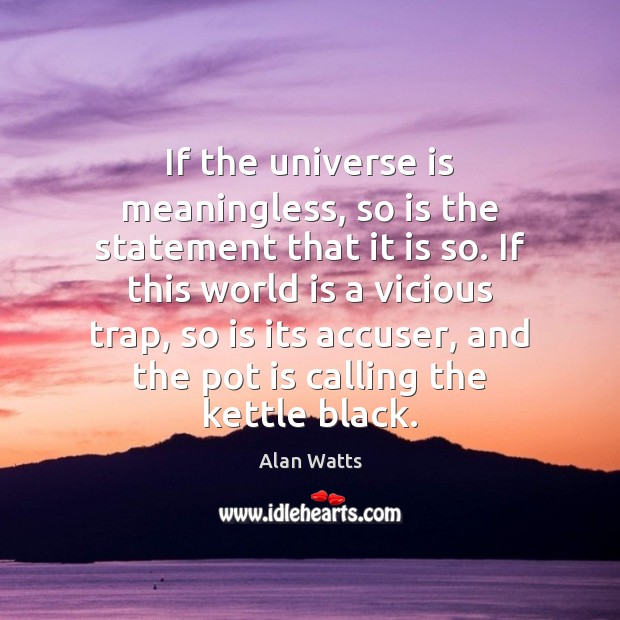 If the universe is meaningless, so is the statement that it is Image