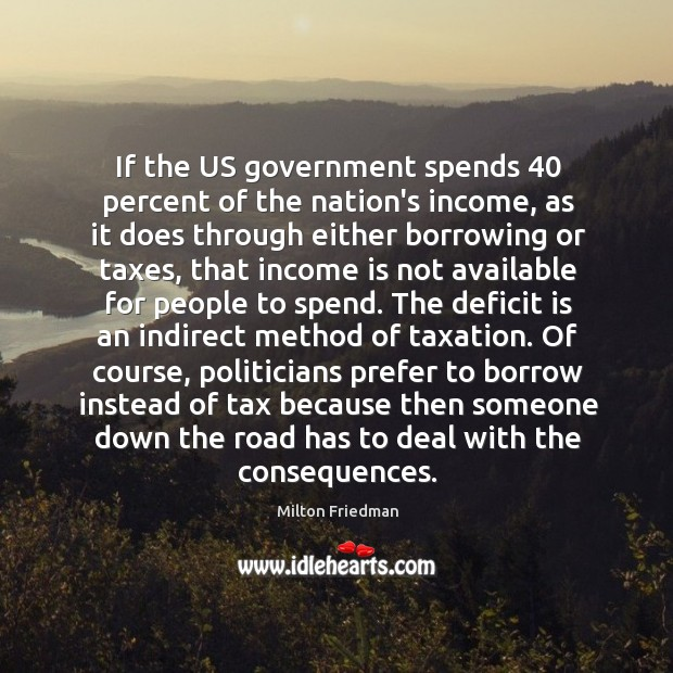 Image, If the US government spends 40 percent of the nation's income, as it