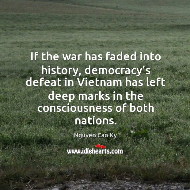 If the war has faded into history, democracy's defeat in vietnam has left deep marks Image