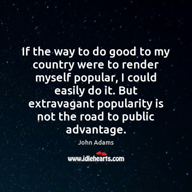 Image, If the way to do good to my country were to render