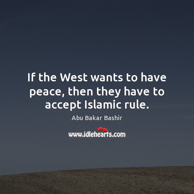 Image, If the West wants to have peace, then they have to accept Islamic rule.