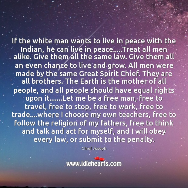 If the white man wants to live in peace with the Indian, Chief Joseph Picture Quote