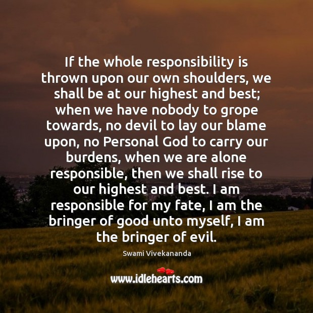 If the whole responsibility is thrown upon our own shoulders, we shall Responsibility Quotes Image
