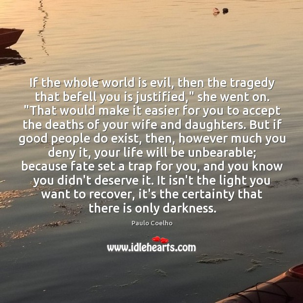If the whole world is evil, then the tragedy that befell you Image