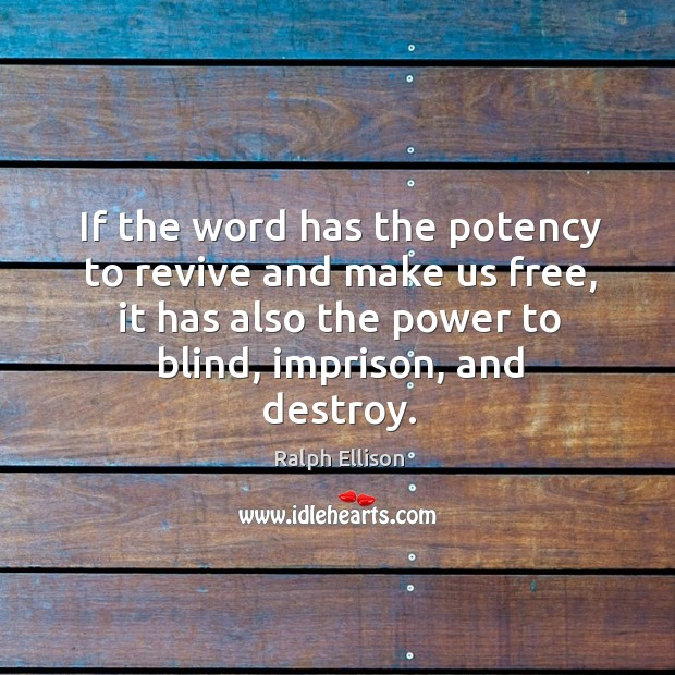 If the word has the potency to revive and make us free, it has also the power to blind, imprison, and destroy. Image