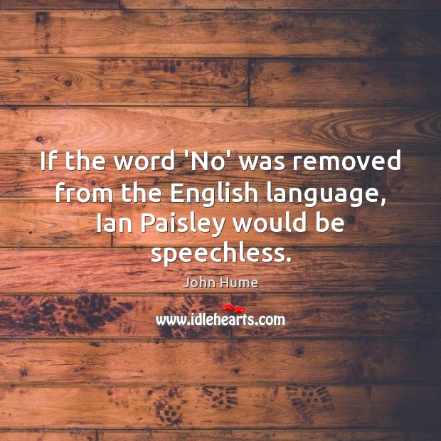 If the word 'No' was removed from the English language, Ian Paisley would be speechless. Image