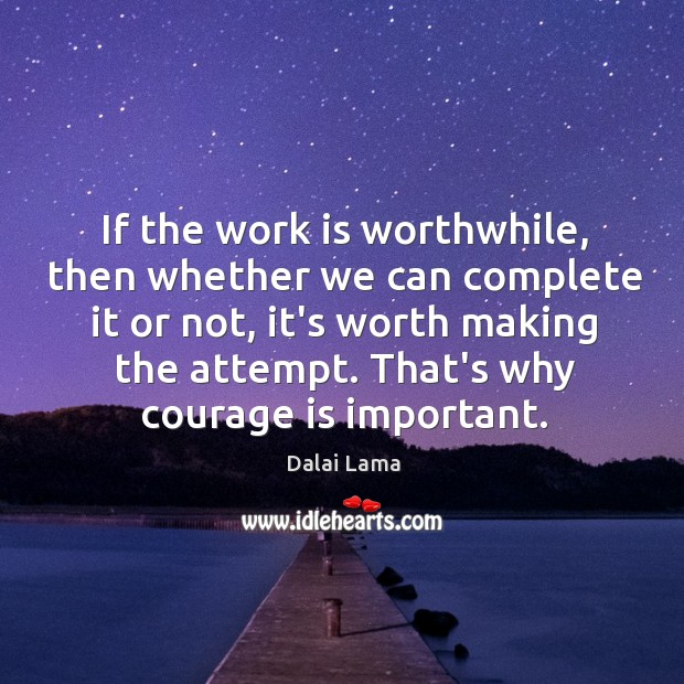 If the work is worthwhile, then whether we can complete it or Image